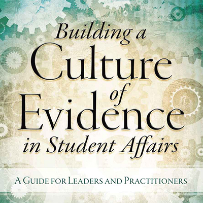Building a Culture of Evidence in Student Affairs